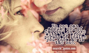 No one can accuse you of falling in love with the wrong person if ...