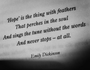 Hope' is the thing with feathers that perches in the soul and sings ...