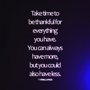 Be Thankful For What You Got Quotes Be Thankful For What You Have