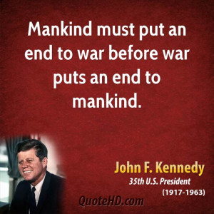 Mankind Must Put An End To War Before War Puts And End To Mankind