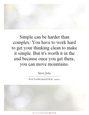 : You have to work hard to get your thinking clean to make it simple ...