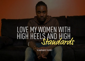 Rapper, wale, quotes, sayings, love, women, high heels