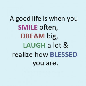 good life is when you smile often