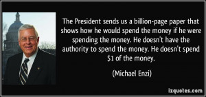 ... to spend the money. He doesn't spend $1 of the money. - Michael Enzi