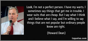 Look, I'm not a perfect person. I have my warts. I sometimes say ...