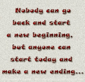 ... start a new beginning, but anyone can start today and make a new