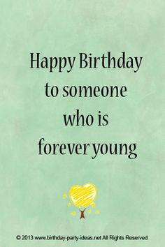 to someone who is forever young. #cute #birthday #sayings #quotes ...