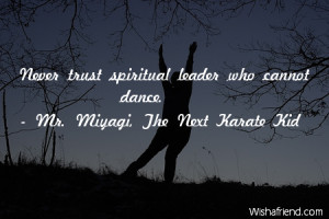 Spiritual Leader Mr Miyagi Never Trust Quotes