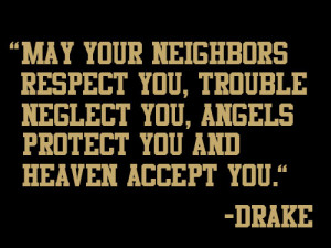 your neighbours respect you, trouble neglect you, angels protect you ...
