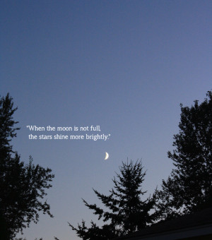 the moon is not full the stars shine more brightly picture quote 1