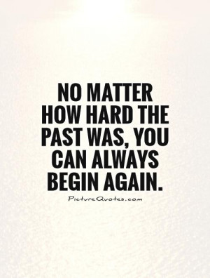 New Beginnings Quotes The Past Quotes Hard Life Quotes