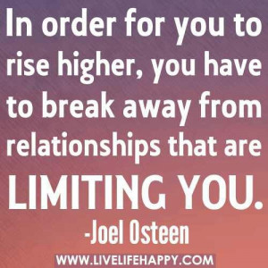 Joel Osteen ~ In order for you to rise higher, you have to break away ...