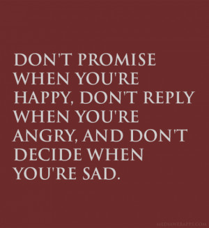 dont-promise-when-youre-happy-dont-reply-when-youre-angry-and-dont ...