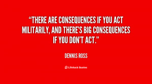 There are consequences if you act militarily, and there's big ...