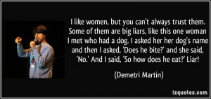 women, but you can't always trust them. Some of them are big liars ...