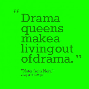 Quotes Picture: drama queens make a living out of drama