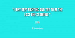 """just keep fighting and try to be the last one standing."""""""