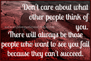 what other people think of you. There will always be those people ...