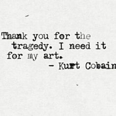Nice quote from the late-great Kurt Cobain of Nirvana More