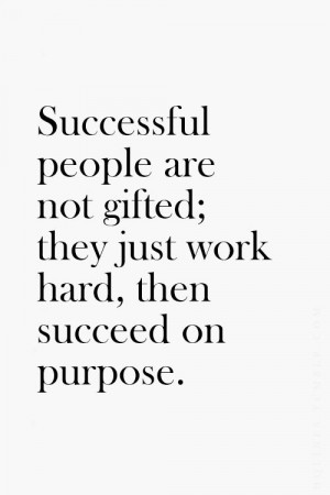 Successful people are not gifted; they just work hard, then…