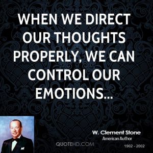 When we direct our thoughts properly, we can control our emotions...