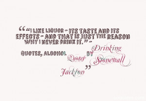 """... drink it. """" – Drinking Quotes, Alcohol Quotes by Stonewall Jackson"""
