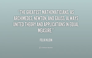 The greatest mathematicians, as Archimedes, Newton, and Gauss, always ...
