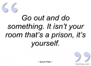 go out and do something sylvia plath