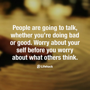 People are going to talk, whether you're doing bad or good. Worry ...