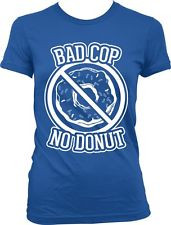 Bad Cop No Donut - Funny Police Sayings Slogans Statements - Juniors ...