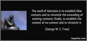 More George W. S. Trow Quotes