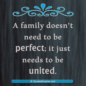family doesn't need to be perfect; it just needs to be united.