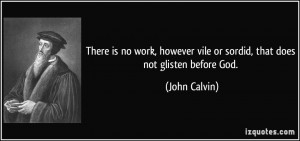 There is no work, however vile or sordid, that does not glisten before ...