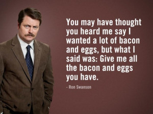 Ron Swanson Says 'You may have thought you heard me say I wanted a ...