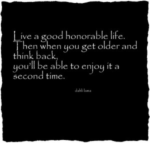 life Life Quotes | Live a good honorable life. Then when you get ...