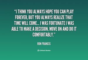 quote-Ron-Francis-i-think-you-always-hope-you-can-86682.png