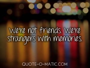 We're not Friends We're Strangers With Memories ~ Break Up Quote