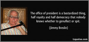 The office of president is a bastardized thing, half royalty and half ...