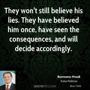 Romano Prodi - They won't still believe his lies. They have believed ...