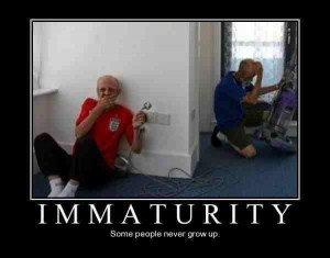 Immaturity – Some people never grow up