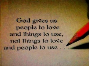 People To Love And Things To Use: Quote About People Love Things Use ...