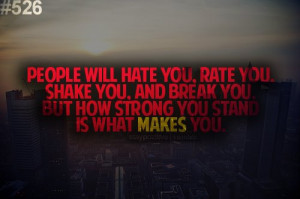 ... Shake You And Break You But How Strong You Stand Is What Makes You