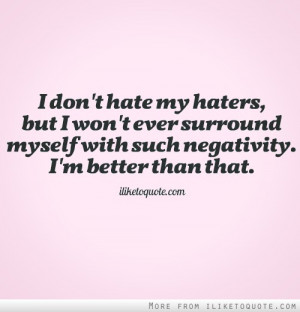 Dont Hate My Haters But I Wont Ever Surround Myself With Such ...