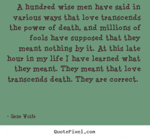 Gene Wolfe picture quote - A hundred wise men have said in various ...