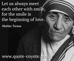 Smile quotes - Let us always meet each other with smile, for the smile ...