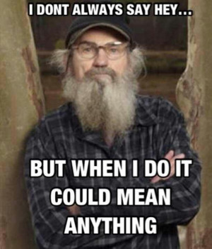 Uncle Si ~ Hey!