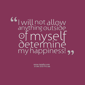 Quotes Picture: i will not allow anything outside of myself determine ...
