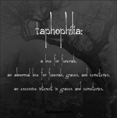 Word for the day, Taphophilia love of funerals More