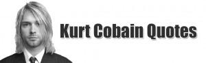 Kurt Cobain Quotes About Drugs Kurt cobain quotes