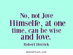 ... robert herrick more love quotes friendship quotes success quotes life